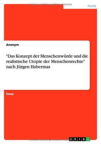 """""""Das Konzept der Menschenwürde und die realistische Utopie der Menschenrechte"""" nach Jürgen Habermas"""