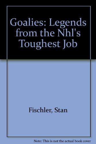 Goalies: Legends from the Nhl's Toughest Job por Stan Fischler