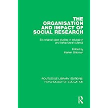 The Organisation and Impact of Social Research: Six Original Case Studies in Education and Behavioural Sciences: Volume 39 (Routledge Library Editions: Psychology of Education)