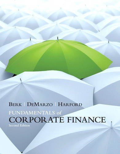 Fundamentals of Corporate Finance (2nd Edition) by Berk, Jonathan, DeMarzo, Peter, Harford, Jarrad (2011) Hardcover