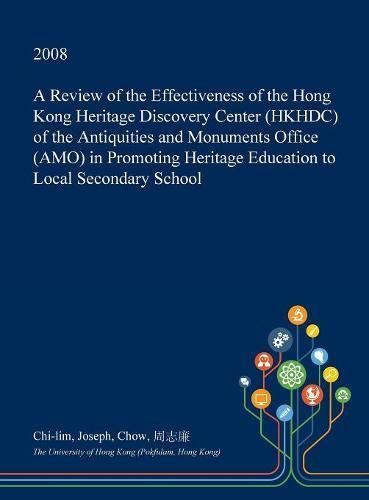 A Review of the Effectiveness of the Hong Kong Heritage Discovery Center (Hkhdc) of the Antiquities and Monuments Office (Amo) in Promoting Heritage Education to Local Secondary School