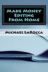 Make Money Editing From Home by Michael LaRocca (2011-03-04)