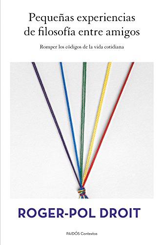 Pequeñas experiencias de filosofía entre amigos: Romper los códigos de la vida cotidiana por Roger-Pol Droit