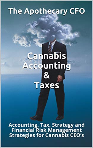 Descargar Cannabis Accounting & Taxes: Accounting, Tax, Strategy and Financial Risk Management Strategies for Cannabis CEO's PDF Gratis