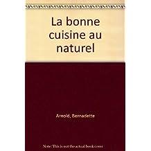 Cuisine pratique : la bonne cuisine au naturel