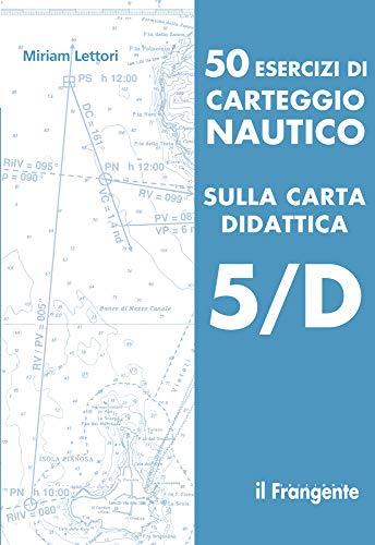 50 esercizi di carteggio nautico sulla carta didattica 5/D