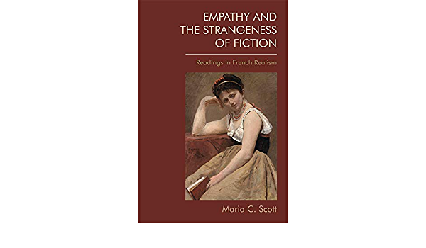 Empathy and the Strangeness of Fiction: Readings in French Realism:  Amazon.co.uk: Maria C. Scott: 9781474463034: Books