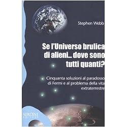 Se l'universo brulica di alieni... dove sono tutti quanti? Cinquanta soluzioni al paradosso di Fermi e al problema della vita extraterrestre