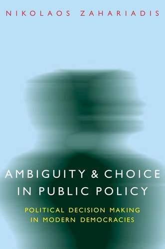 Ambiguity and Choice in Public Policy: Political Decision Making in Modern Democracies (American Governance and Public Policy Series)