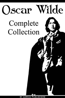 Oscar Wilde: The Complete Collection (The Picture of Dorian Gray, 14 Short Stories, 9 Plays, All Poems, Selected Essays and Letters) (English Edition) par [Wilde, Oscar]