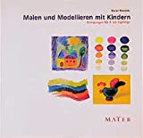 Malen und Modellieren mit Kindern: Anregungen für Vier- bis Zwölfjährige