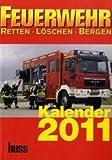 Feuerwehr-Kalender 2011: Retten Löschen Bergen