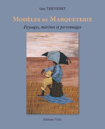 Modèles de marqueterie : Paysages, marines et personnages par Guy Thévenet