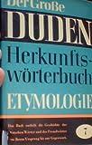 Duden: Etymologie. Herkunftswörterbuch der deutschen Sprache. Der große Duden, Band 7. Das Buch enthält die Geschichte der deutschen Wörter und der Fremtwörter von ihrem Ursprung bis zur Gegenwart bei Amazon kaufen