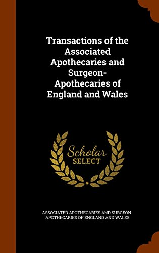 Transactions of the Associated Apothecaries and Surgeon- Apothecaries of England and Wales
