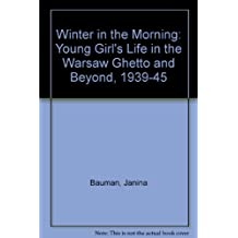 Winter in the Morning: Young Girl's Life in the Warsaw Ghetto and Beyond, 1939-45