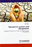 Aquaponic system and Bangladesh: Aquaponic Production of Tilapia and Water Spinach in Bangladesh