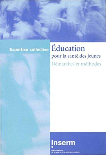 Education pour la santé des jeunes : Démarches et méthodes, avec supplément par Inserm
