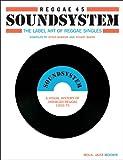Reggae 45 Soundsystem: The Label Art of the Reggae Singles, A Visual History of Jamaican Reggae 1959-79