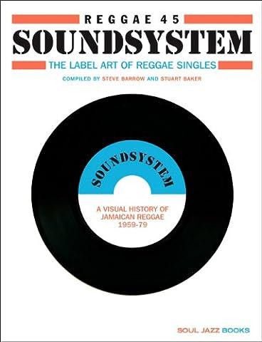 Reggae 45 Soundsystem: The Label Art of Reggae Singles, a Visual History of Jamaican Reggae 1959-79