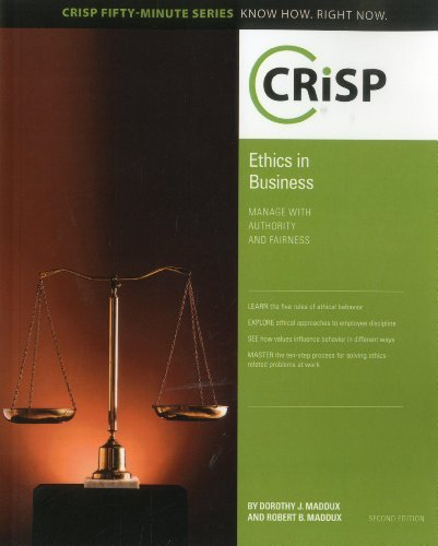 Ethics in Business: Manage with Authority and Fairness (Crisp Fifty-Minute Series Know How. Right Now) by Dorothy J. Maddux (2010-11-16)