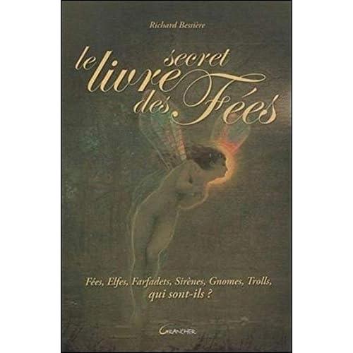 Le livre secret des Fées - Fées, Elfes, Farfadets, Sirènes...
