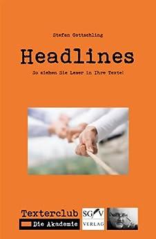 Headlines - So ziehen Sie Leser in Ihre Texte! (Texterclub-Schriftenreihe 4)