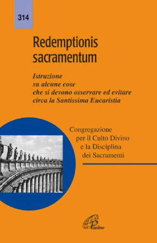 Redemptionis sacramentum. Istruzione su alcune cose che si devono osservare ed evitare circa la Santissima Eucaristia