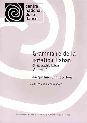 Grammaire de la notation Laban T1: Cahiers de la pédagogie par Jacqueline Challet-Haas