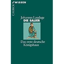 Die Salier: Das erste deutsche Königshaus (Beck'sche Reihe 2397)