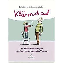 Klär mich auf: 101 echte Kinderfragen rund um ein aufregendes Thema