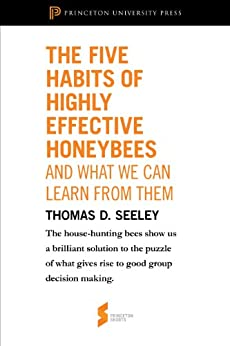 "The Five Habits of Highly Effective Honeybees (and What We Can Learn from Them): From ""Honeybee Democracy"" (Princeton Shorts) by [Seeley, Thomas D.]"
