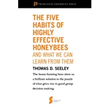"The Five Habits of Highly Effective Honeybees (and What We Can Learn from Them): From ""Honeybee Democracy"" (Princeton Shorts)"