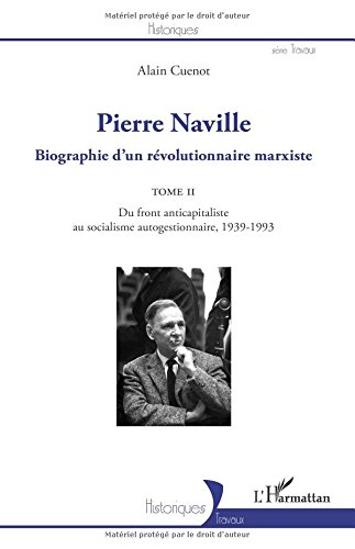 Descargar Libro Pierre Naville: Biographie d'un révolutionnaire marxiste TOME 2 - Du front anticapitaliste au socialisme autogestionnaire, 1939-1993 de Alain Cuenot