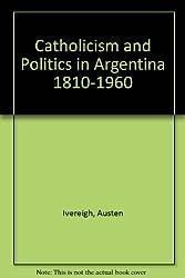 Catholicism and Politics in Argentina 1810-1960