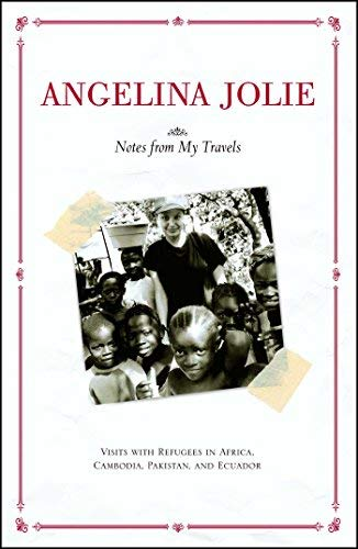 Notes from My Travels: Visits with Refugees in Africa, Cambodia, Pakistan and Ecuador by Angelina Jolie (2003-10-01)