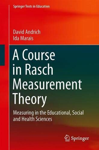 A Course in Rasch Measurement Theory: Measuring in the Educational, Social and Health Sciences (Springer Texts in Education)