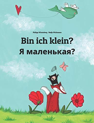Bin ich klein? Я маленькая?: Kinderbuch Deutsch-Russisch (zweisprachig/bilingual)