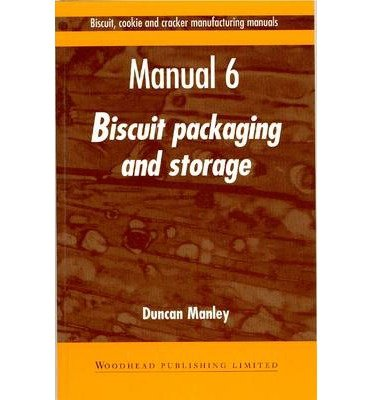 [(Biscuit, Cookie and Cracker Manufacturing Manuals: Volume 6: Manual 6: Biscuit Packaging and Storage)] [Author: Duncan Manley] published on (December, 1998)