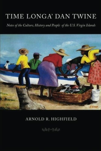 Time Longa' Dan Twine: Notes on the Culture, History, and People of the U.S. Virgin Islands by Dr. Arnold R. Highfield (2009-05-01)