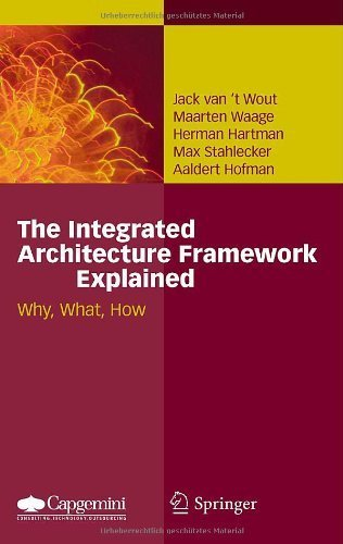 The Integrated Architecture Framework Explained: Why, What, How 2010 edition by van't Wout, Jack, Waage, Maarten, Hartman, Herman, Stahlecke (2010) Hardcover