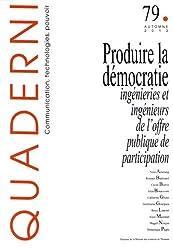 Quaderni, N° 79, Automne 2012 : Produire la démocratie : ingénieries et ingénieurs de l'offre publique de participation