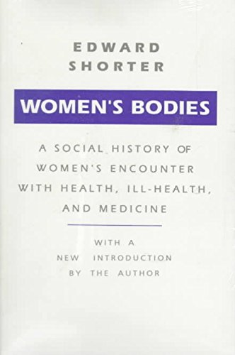 [Women's Bodies: A Social History of Women's Encounter with Health, Ill-Health and Medicine] (By: Edward Shorter) [published: January, 1991]