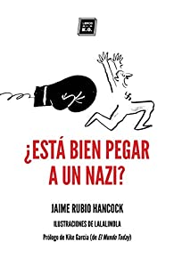 ¿Está bien pegar a un nazi?: Dilemas éticos cotidianos en tiempos de redes sociales y populismos par  Jaime Rubio Hancock