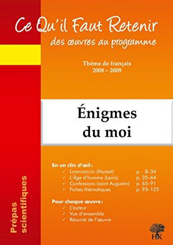 Ce Qu'il Faut Retenir des oeuvres au programme Enigmes du moi - Musset-Lorenzaccio; Leiris-L'Age d'homme; Saint Augustin PDF