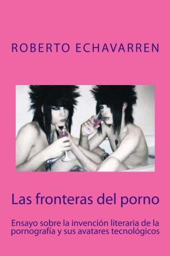 Las fronteras del porno: ensayo sobre filosofia de la pornografia por Roberto Echavarren