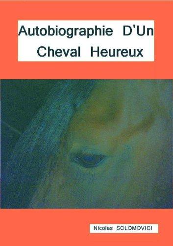 En ligne téléchargement Autobiographie d'un cheval heureux! pdf, epub ebook