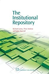 The Institutional Repository (Chandos Information Professional Series) 1st edition by Jones, Richard E., Andrew, Theo, MacColl, John (2006) Paperback