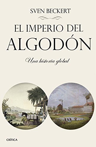 El imperio del algodón: Una historia global (Serie Mayor) por Sven Beckert