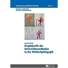 Propädeutik der Unterrichtsmethoden in der Waldorfpädagogik (Kulturwissenschaftliche Beiträge der Alanus Hochschule für Kunst und Gesellschaft, Band 13)